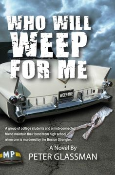 Who will weep for me - By Peter Glassman  A medical student, law student, dental student and a mob-connected friend have maintained their bond from high school days when one of their group is murdered by the Boston Strangler. The four grief-stricken men set out to seek and destroy the killer amidst fruitless efforts by Boston Police and the FBI in the 1960's. The Strangler targets young nurses fitting the profile of his unwed nurse mother. The 8th victim triggers events which could lead to…