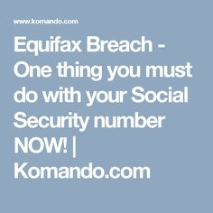 Equifax Breach - One thing you must do with your Social Security number NOW!   Komando.com