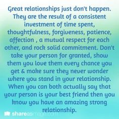 Great relationships just don't happen. They are the result of a consistent investment of time spent, thoughtfulness, forgiveness, patience, affecti… | Pinteres…
