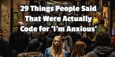 29 Things People Said That Were Actually Code for 'I'm Anxious' | HuffPost