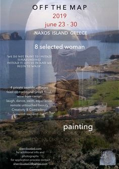 "One week on Naxos Island painting with 4-8 selected woman sherribustad.com  If you hear a voice within you say, ""You cannot paint"", then by all means paint, and that voice will be silenced"".   -Vincent Vangoh"