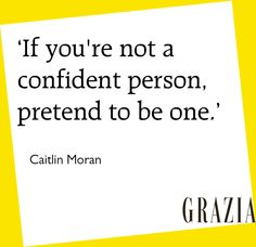 'If you're not a confident person, pretend to be one' Caitlin Moran #MidweekMotivation