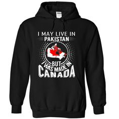 I May Live in Pakistan But I Was Made in Canada (V5) T-Shirts, Hoodies, Sweaters