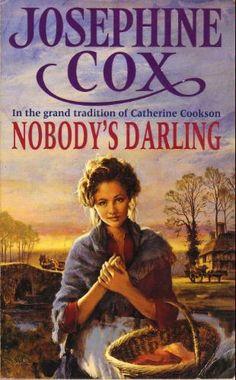 Nobody's Darling - Josephine Cox Catherine Cookson, Books To Read, My Books, Hungry Children, I Love Reading, Book Worms, Laughter, Novels, My Love