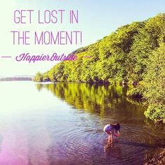 Get lost in the moment! #happieroutside