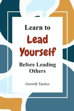 Good Self-Leadership Is The Foundation For Great Leadership Of Others
