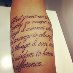 God give me the serenity to accept the things I cannot change the courage to change the things I can and the wisdom to know the difference. #tattoo