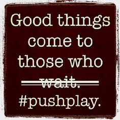 Push play.