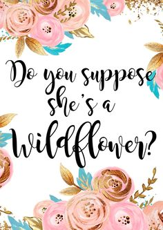 Do you suppose she's a wildflower? (Illustration by Peggie Prints, Quote from Alice In Wonderland)  | Bohemian Bliss ▽△