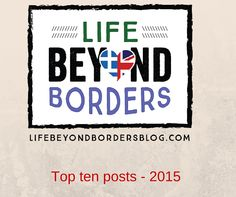 Thank you for being fans of Life Beyond Borders! Both regular and new followers, I promise to continue giving you quality content. Read on to see the top ten posts of 2015.