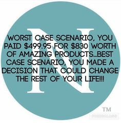 If that's worst case scenario and best case scenario is life changing income, why not start today?  www.katyjwebb.nerium.com