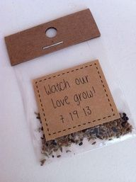 Cute wedding favor idea: Watch our love grow flower seeds. Love this! Maybe say something other than that....but I like the idea of seeds to sow this fall for flowers in the spring!. (For Tracey) Total DIY idea as a party favor
