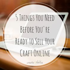 5 Things You Need Before You're Ready to Sell Your Craft Online | Create & Thrive Etsy Business, Business Help, Business Advice, Craft Business, Home Based Business, Business Planning, Creative Business, Online Business, Business Opportunities