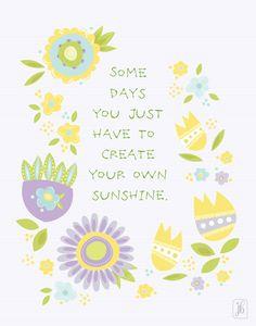Create Some Sunshine — © Julie Bluet  www.juliebluet.com