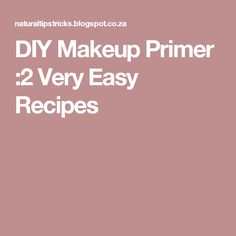 DIY Makeup Primer :2 Very Easy Recipes