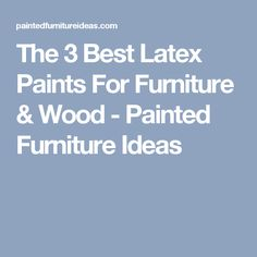 The 3 Best Latex Paints For Furniture & Wood - Painted Furniture Ideas