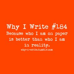 #184 Because who I am on paper is better than who I am in reality.  Submitted by eeyoreloverk1m3