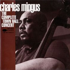 Charles Mingus - 1962 - The Complete Town Hall Concert: (Blue Note) The original, shorter issue of this was originally on United Artists Records -- been reissued at least a couple of time with different covers.)