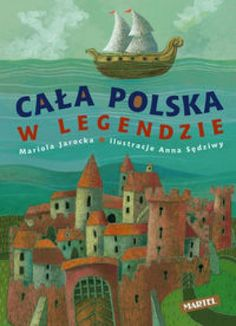 Cała Polska w legendzie - Mariola Jarocka - Lubimyczytać. Poland Culture, Books, Naive, Homeschooling, Illustration, Speech Language Therapy, Literatura, Historia, Libros