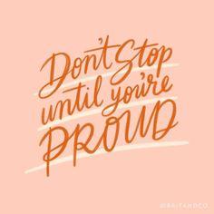Don't stop until you're proud.