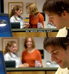 So which one is Jim?  Jim, after being disappointed by being blocked by Roy when he goes up to meet Pam's mom, overhears this comment making it obvious that Pam talks about him to her mom which brings that adorable smile to his face.