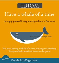 Have a whale of a time to enjoy yourself very much www.vocabularypage.com