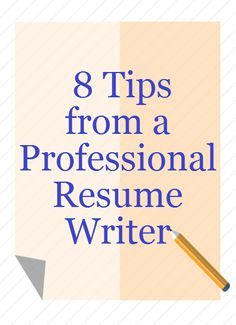 Top 8 Tips from a Professional Resume Writer