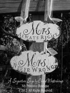 These were made by Cheryl at My Primitive Boutique on Etsy for Shirley and I for our wedding! She is truly AWESOME! <3    Mrs Never Wrong and  MRS ALWAYS RIGHT Chair by MyPrimitiveBoutique, $34.00