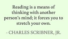 Reading is a means of thinking with another person's mind; it forces you to stretch your own. #quotes #scribner #reading