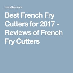 Best French Fry Cutters for 2017 - Reviews of French Fry Cutters