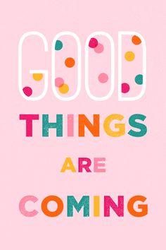 Buenos momentos están llegando. Lo mejor estápor venir. Optimismo