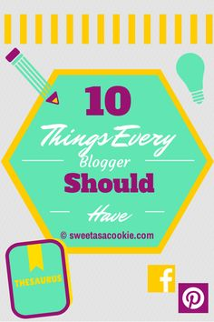 10 Things Every Blogger Should Have via Sweet as a Cookie