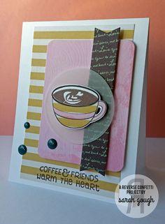 Card by Sarah Gough. Reverse Confetti stamp set: Be a Barista. Confetti Cuts: Caffeinated Cups, Tag Me and Pretty Panels Woodgrain. Friendship card. Encouragement card. Coffee card.