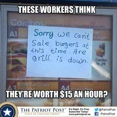 They aren't worth $15. Let alone $15 an hour.