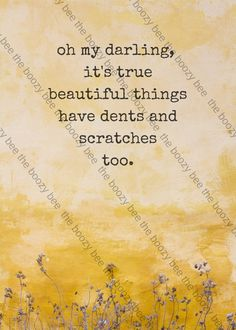 """oh my darling, it's true beautiful things have dents and scratches  too.""  Beautiful Things Print - Instant PDF Download by TheBoozyBee on Etsy"