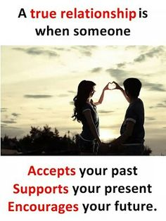 A true relationship is when someone accepts your past supports your present encourages your future Love Failure Quotes, True Love Quotes, Real Life Quotes, Bff Quotes, Girly Quotes, Romantic Love Quotes, Love Quotes For Him, Reality Quotes, Friendship Quotes