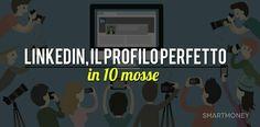 LinkedIn: il profilo perfetto in dieci mosse