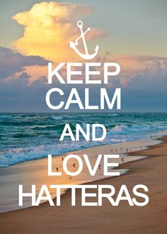 Keep Calm and LOVE Hatteras!