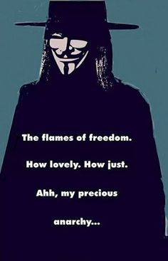 The flames of freedom How lovely How just my precious anarchy | Anonymous ART of Revolution