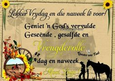 Goeie Nag, Goeie More, Day Wishes, Afrikaans, Friday, Signs, Afrikaans Language, Signage