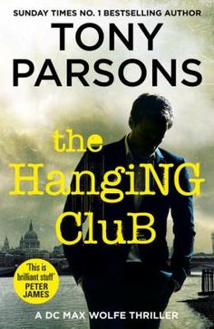The Hanging club : a DC Max Wolfe thriller / Tony Parsons.
