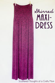 Easy tutorial for making a shirred Maxi-Dress from www.scatteredthoughtsofacraftymom.com