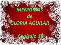 mis poemas canciones y más: Memorias de Gloria Aguilar – Capítulo 18