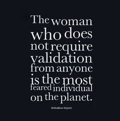 The woman who does not need validation