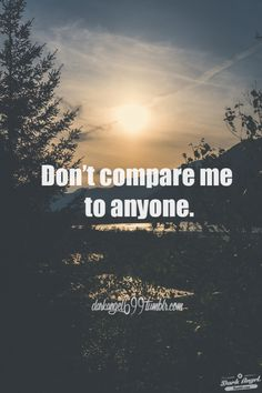 """""""Don't compare me to anyone. Dont Compare, Love Quotes, Angel, Dark, Movie Posters, Pictures, Qoutes Of Love, Photos, Quotes Love"""