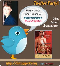 On Tuesday, May 7, 2013 from 9pm – 10pm EST, USA Today Bestselling author Laura Wright, will be hosting a Twitter party to answer reader questions and dish out some exclusive teasers and info on her newest installment of the sexy Mark of the Vampire series. You definitely don't want to miss this party! Follow the hashtag: #EternalDemon