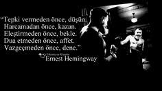 """Tepki vermeden önce,düşün. Harcamadan önce, kazan. Eleştirmeden önce, bekle. Dua etmeden önce, affet. Vazgeçmeden önce, dene."""" #ErnestHemingway"""