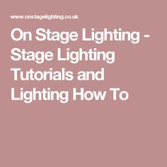 On Stage Lighting - Stage Lighting Tutorials and Lighting How To