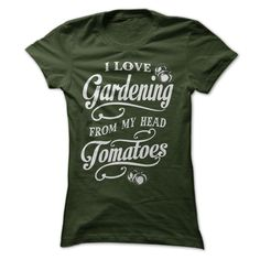 I LOVE GARDENING FROM MY HEAD TOMATOES T-Shirt! Get YOURS Here! ==> https://www.sunfrog.com/ILOVEGARDENINGFROMMYHEADTOMATOES-Forest-43677009-Ladies.html?3686