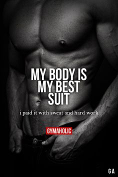 My Body Is My Best Suit! More motivation -> http://www.gymaholic.co/ #fit #fitness #fitblr #fitspo #motivation #gym #gymaholic #workouts #nutrition #supplements #muscles #healthy